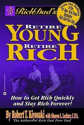 Rich Dad's Retire Young, Retire Rich : How to Get Rich and Stay Rich Forever! by Robert T. Kiyosaki