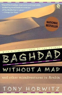 Baghdad Without a Map : And Other Misadventures in Arabia by Tony Horwitz