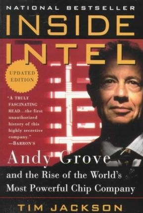 Inside Intel : Andy Grove And the Rise of the World's Most Powerful Chip Company by Tim Jackson
