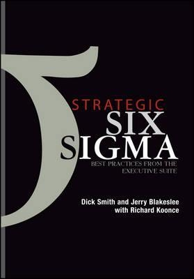 Strategic Six Sigma : Best Practices from the Executive Suite by Jerry Blakeslee / Dick Smith