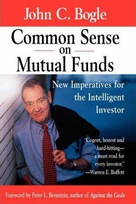Common Sense on Mutual Funds : New Imperatives for the Intelligent Investor by John C. Bogle