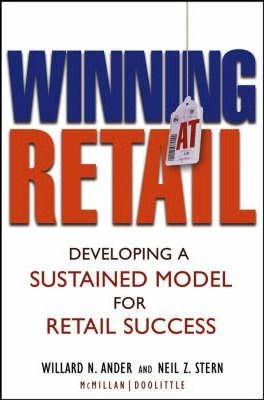 Winning At Retail : Developing a Sustained Model for Retail Success by Willard N. Ander / Neil Z. Stern