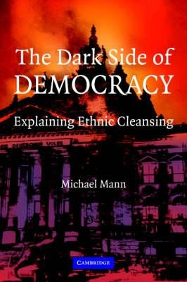 The Dark Side of Democracy : Explaining Ethnic Cleansing by Michael Mann