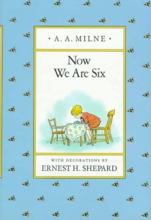 Now We Are Six (Pooh Original Edition) by A. A. Milne , Illustrated by  Ernest H Shepard