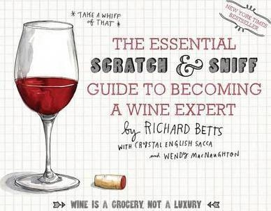 The Essential Scratch and Sniff Guide to Becoming a Wine Expert by Richard Betts
