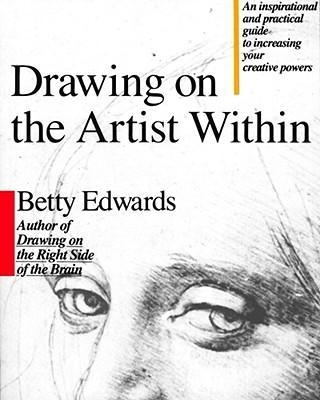 Drawing on the Artist Within by Betty Edwards