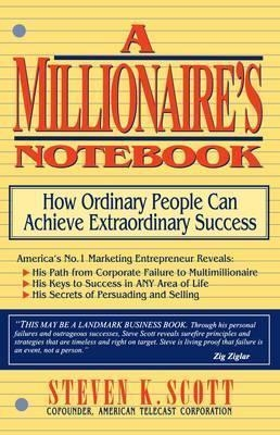 Millionaire's Notebook : How Ordinary People Can Achieve Extraordinary Success by Steven K. Scott