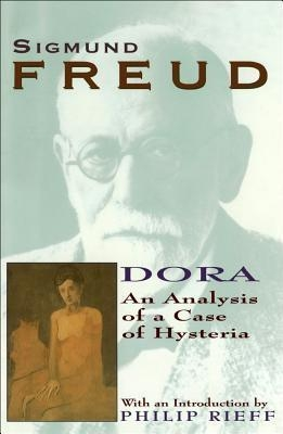 Dora : An Analysis of a Case of Hysteria by Sigmund Freud