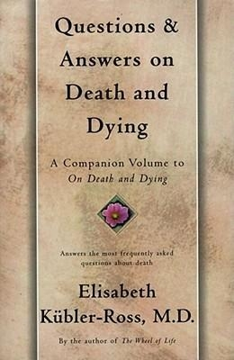 Questions and Answers on Death and Dying : A Companion Volume to On Death and Dying by Elisabeth Kübler-Ross