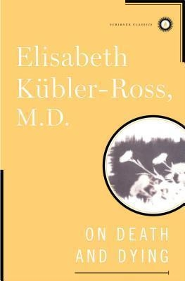On Death and Dying (Scribner Classics) by Elisabeth Kübler-Ross