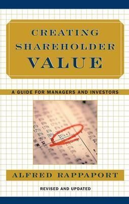 Creating Shareholder Value: A Guide for Managers and Investors by Alfred Rappaport