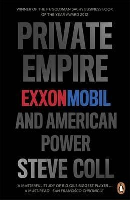 Private Empire : ExxonMobil and American Power by Steve Coll