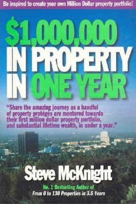 $1,000,000 in Property in One Year by Steve McKnight