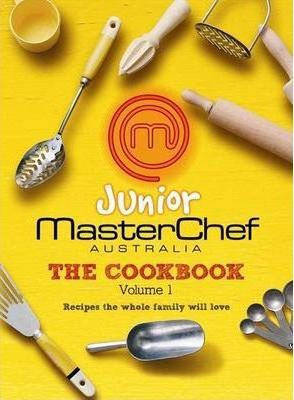 Junior MasterChef Australia : The Cookbook (Volume 1) by MasterChef