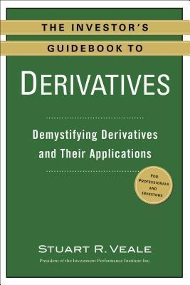 The Investor's Guidebook to Derivatives : Demystifying Derivatives and Their Applications by Stuart R Veale