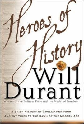 Heroes of History : A Brief History of Civilisation by Will Durant