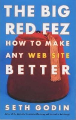 The Big Red Fez: How To Make Any Web Site Better by  Seth Godin