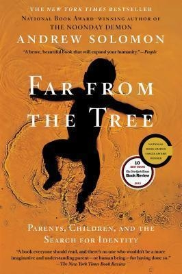 Far from the Tree : Parents, Children, and the Search for Identity by Andrew Solomon