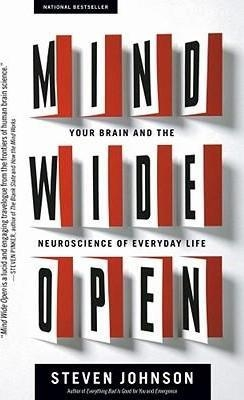Mind Wide Open : Your Brain and the Neuroscience of Everyday Life by Steven Johnson