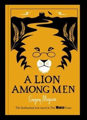 A Lion Among Men (Wicked Years 3) by Gregory Maguire