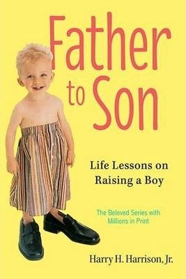 Father to Son : Life Lessons on Raising a Boy