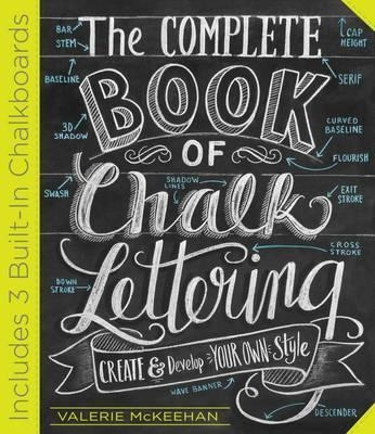 The Complete Book of Chalk Lettering : Create & Develop Your Own Style by Valerie McKeehan