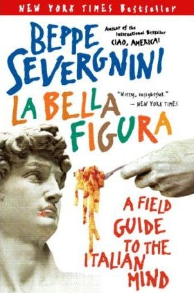 La Bella Figura: A Field Guide to the Italian Mind by Beppe Severgnini