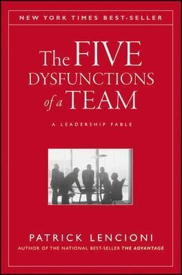 The Five Dysfunctions of a Team : A Leadership Fable by Patrick M. Lencioni