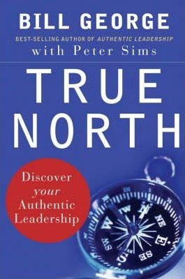 True North : Discover Your Authentic Leadership by Bill George