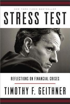 Stress Test : Reflections on Financial Crises by Timothy F Geithner