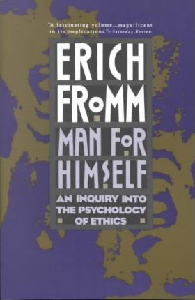 Man for Himself : An Inquiry into the Psychology of Ethics by Erich Fromm