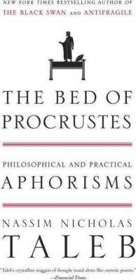The Bed of Procrustes : Philosophical and Practical Aphorisms by Nassim Nicholas Taleb