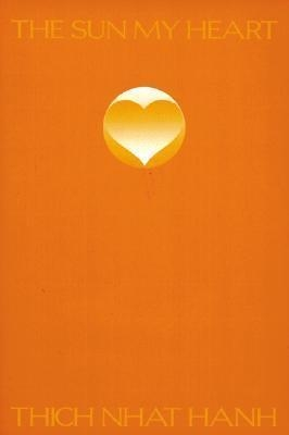 The Sun My Heart : From Mindfulness to Insight Contemplation by Thich Nhat Hanh