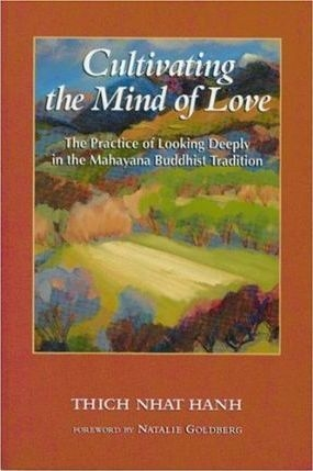 Cultivating the Mind of Love : Practice of Looking Deeply into the Mahayana Buddhist Tradition by Thich Nhat Hanh