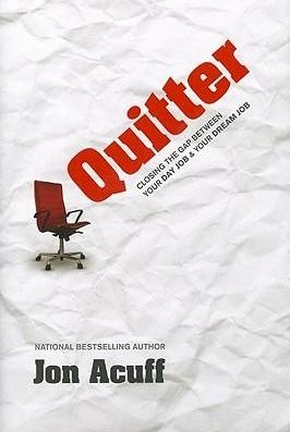 Quitter : Closing the Gap Between Your Day Job and Your Dream Job by Jon Acuff
