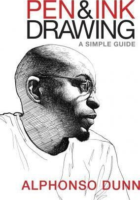 Pen and Ink Drawing : A Simple Guide by Alphonso Dunn