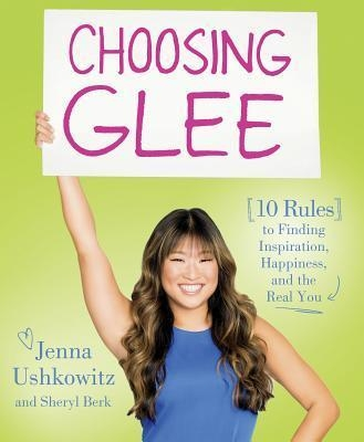 Choosing Glee : 10 Rules to Finding Inspiration, Happiness, and the Real You