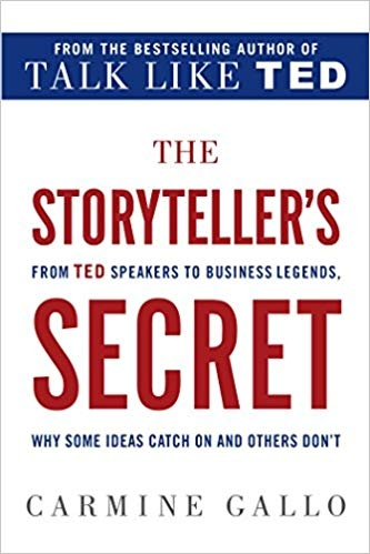 The Storyteller's Secret: From TED Speakers to Business Legends, Why Some Ideas Catch On and Others Don't by Carmine Gallo