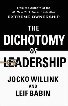 The Dichotomy of Leadership by Jocko Willink, Leif Babin