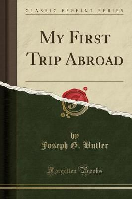 My First Trip Abroad (Classic Reprint) by Joseph G Butler
