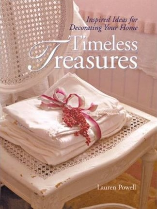 Timeless Treasures : Inspired Ideas for Decorating Your Home