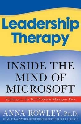 Leadership Therapy : Inside the Mind of Microsoft by Anna Rowley