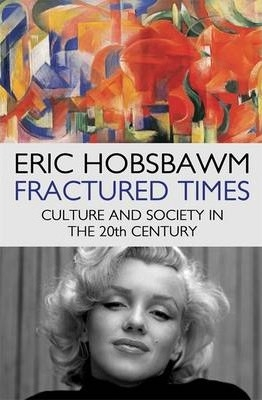 Fractured Times : Culture and Society in the Twentieth Century by Eric Hobsbawm