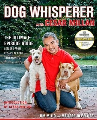 Dog Whisperer with Cesar Millan: The Ultimate Episode Guide by Cesar Millan
