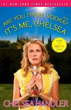 Are You There, Vodka? It's Me, Chelsea by Chelsea Handler