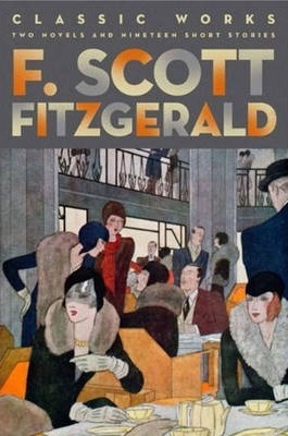F. Scott Fitzgerald: Classic Works : Two Novels and Nineteen Short Stories