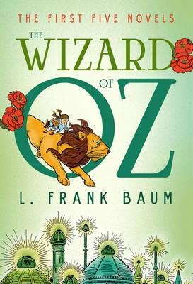 The Wizard of Oz : The First Five Novels by L. Frank Baum