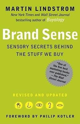 Brand Sense : Sensory Secrets Behind the Stuff We Buy by Martin Lindstrom