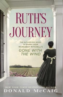 Ruth's Journey : The Authorized Novel of Mammy from Margaret Mitchell's Gone with the Wind by Donald McCaig