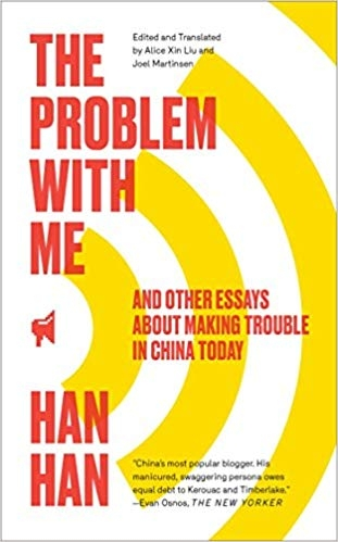The Problem with Me: And Other Essays About Making Trouble in China Today by Han Han